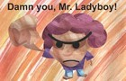 Damn You, Mr. Ladyboy!!!