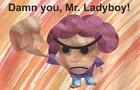 Damn You, Mr. Ladyboy!!!