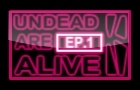 Undead are alive! Ep 1
