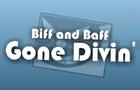 Biff&Baff Gone Divin'