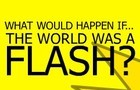 If the world were a flash