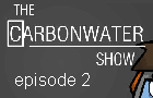 The Carbonwater Show ep.2