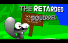 The Retarded Squirrel
