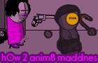 h0w 2 anim8 maddnes