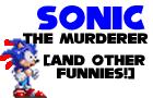 Sonic The Murderer!
