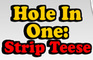 Hole In One: Strip Teese