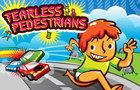 Fearless Pedestrians