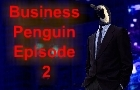 Business Penguin Ep 2