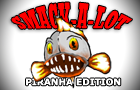 Smack-A-Lot : Piranha by spilocke