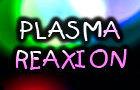 Plasma Reaxion
