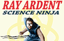 Ray Ardent: Science Ninja