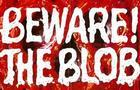 Beware Of The Blob