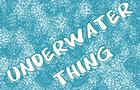 Underwater Thing