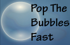 Pop the Bubbles. . .FAST!