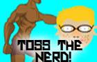 Toss The Nerd