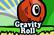 Gravity Roll