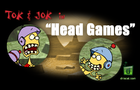Tok & Jok in: Head Games