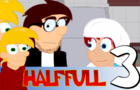 Half Full Episode 3 by TDK1987