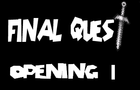 Final Quest -Opening 1-