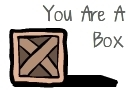 You Are A Box by ShooterMG