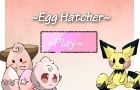 Pokemon Egg Hatcher by chibixi