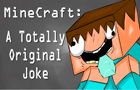 MineCraft:Unoriginal Joke