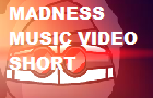 Madness Music Video Short