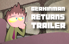 Gerkinman Returns Trailer by Gerkinman