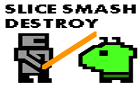 Slice Smash Destroy