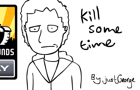 Kill some time
