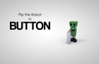 Pip the Robot: Button