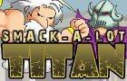 Smack-A-Lot : Titan