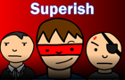 SUPERISH by JulianCheese