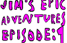 Jim's Epic Advenutres EP1