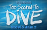 Too Scared To Dive