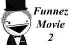 Funnez Movie 2 by Kumquat-Lock