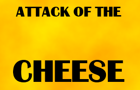 Attack of the cheese by funtycoon