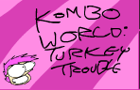 KTK: Turkey Trouble by Kombothekid