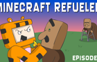 Minecraft Refueled: Ep. 1