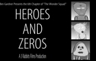 HEROES AND ZEROS PART 1 by 3rabbitsproductions