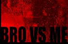 Bro VS Me