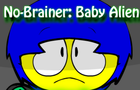 No-Brainer: Baby Alien by No-Brainer