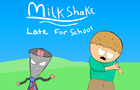 Milkshake. Late For Skool
