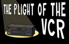 The Plight of the VCR