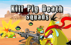 Kill Pig Death Squads by acoolgames