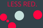 Less red.
