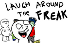 Laugh around the freaks by helloutcry