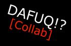 Dafuq Collab