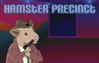 Hamster Precinct pt 1