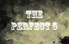 The Perfect Five
